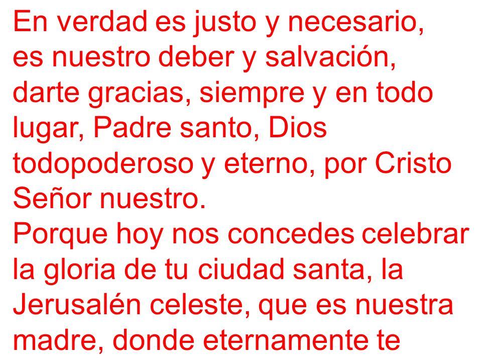 En verdad es justo y necesario, es nuestro deber y salvación, darte gracias, siempre y en todo lugar, Padre santo, Dios todopoderoso y eterno, por Cri