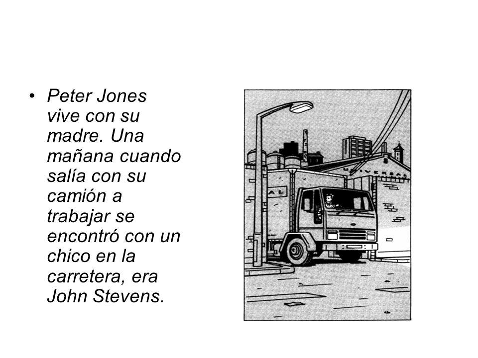 Peter Jones vive con su madre. Una mañana cuando salía con su camión a trabajar se encontró con un chico en la carretera, era John Stevens.