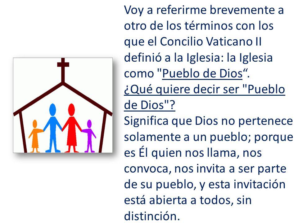 Voy a referirme brevemente a otro de los términos con los que el Concilio Vaticano II definió a la Iglesia: la Iglesia como