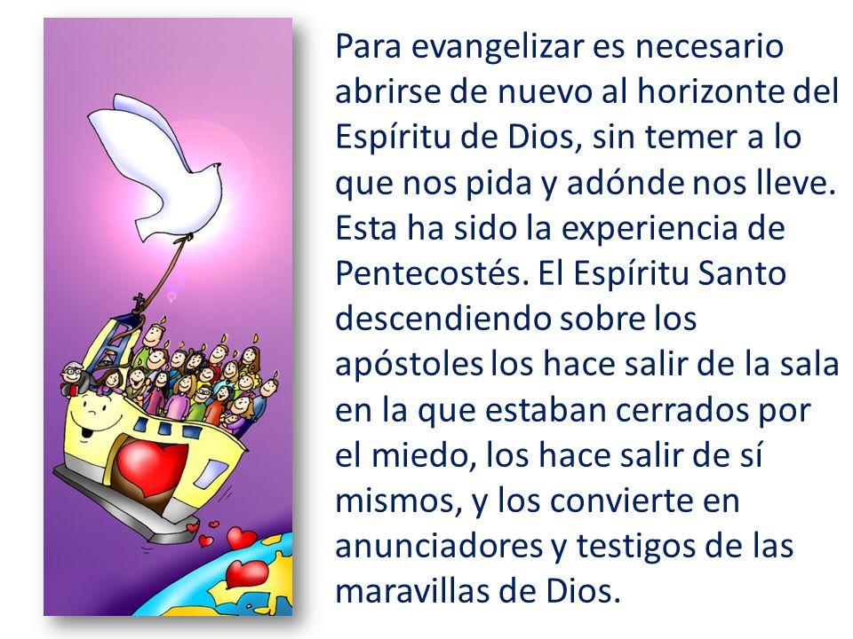 Para evangelizar es necesario abrirse de nuevo al horizonte del Espíritu de Dios, sin temer a lo que nos pida y adónde nos lleve. Esta ha sido la expe