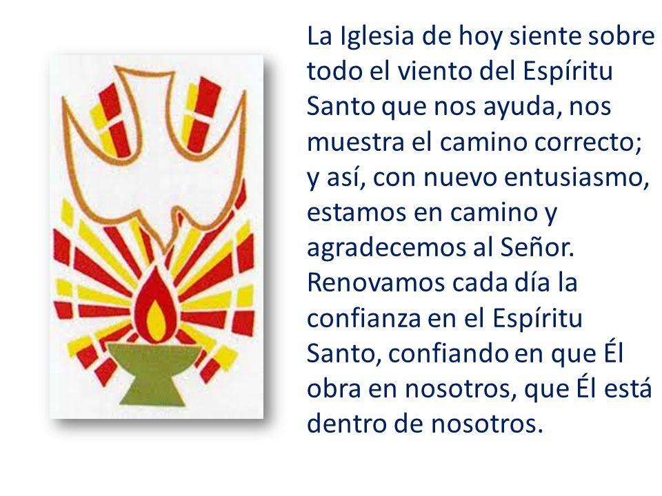 La Iglesia de hoy siente sobre todo el viento del Espíritu Santo que nos ayuda, nos muestra el camino correcto; y así, con nuevo entusiasmo, estamos e