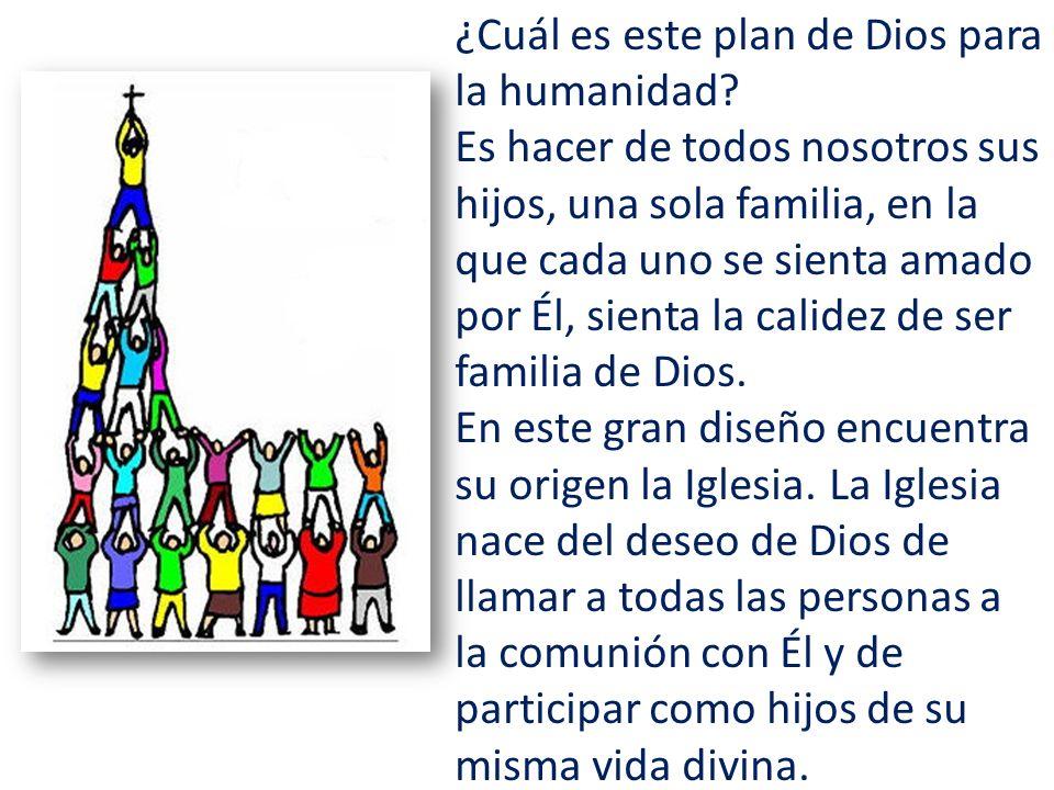 ¿Cuál es este plan de Dios para la humanidad? Es hacer de todos nosotros sus hijos, una sola familia, en la que cada uno se sienta amado por Él, sient