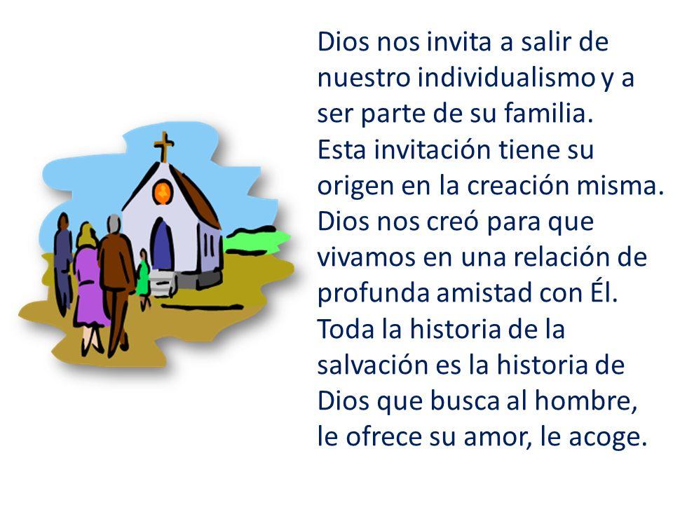 Dios nos invita a salir de nuestro individualismo y a ser parte de su familia. Esta invitación tiene su origen en la creación misma. Dios nos creó par