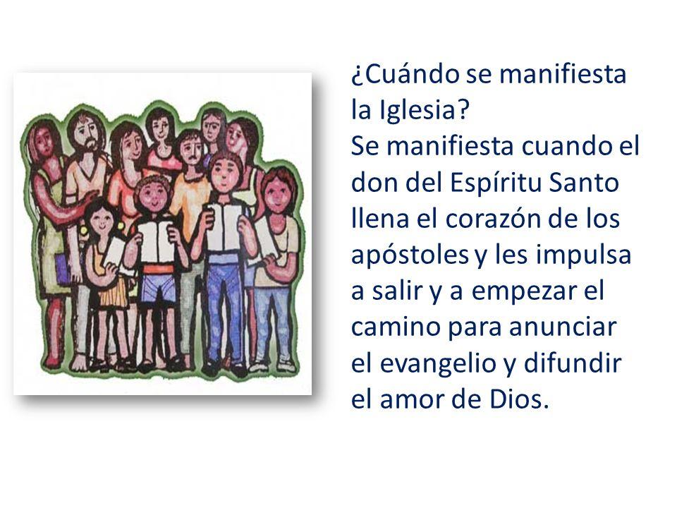¿Cuándo se manifiesta la Iglesia? Se manifiesta cuando el don del Espíritu Santo llena el corazón de los apóstoles y les impulsa a salir y a empezar e