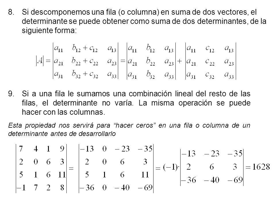 8.Si descomponemos una fila (o columna) en suma de dos vectores, el determinante se puede obtener como suma de dos determinantes, de la siguiente form