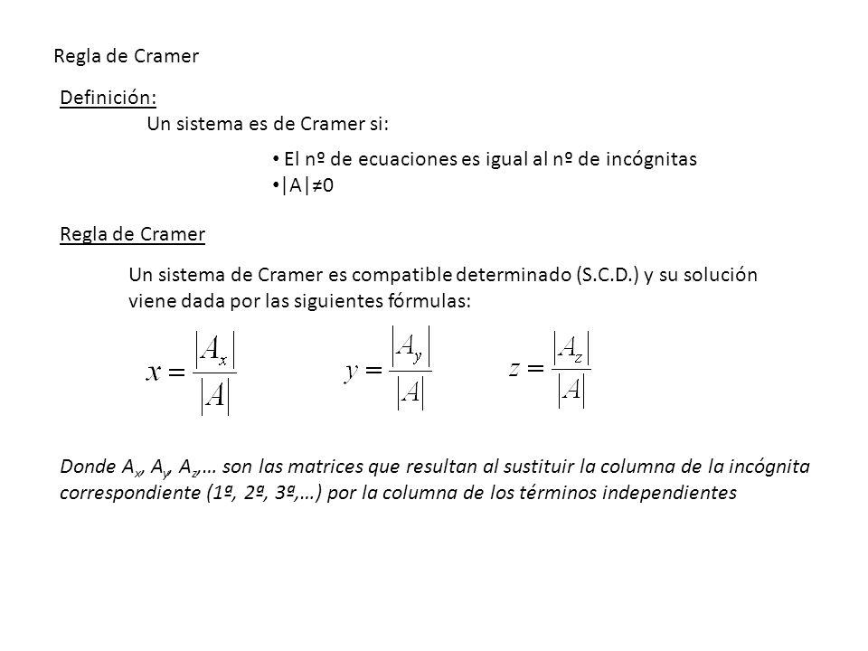 Regla de Cramer El nº de ecuaciones es igual al nº de incógnitas |A|0 Definición: Un sistema es de Cramer si: Regla de Cramer Un sistema de Cramer es
