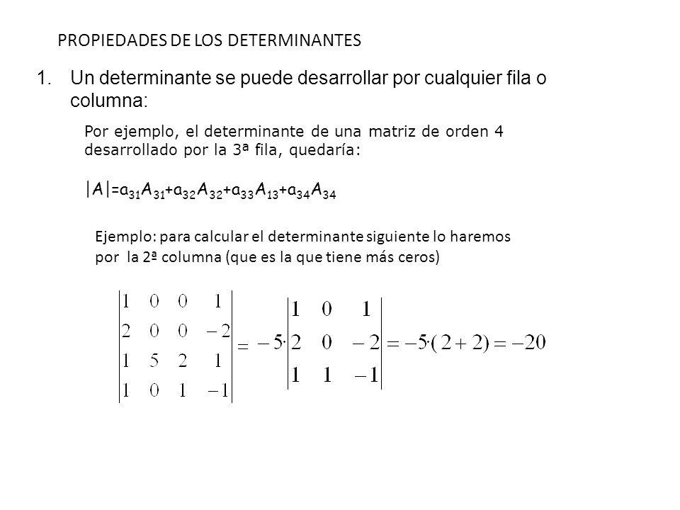 PROPIEDADES DE LOS DETERMINANTES Por ejemplo, el determinante de una matriz de orden 4 desarrollado por la 3ª fila, quedaría: |A|=a 31 A 31 +a 32 A 32