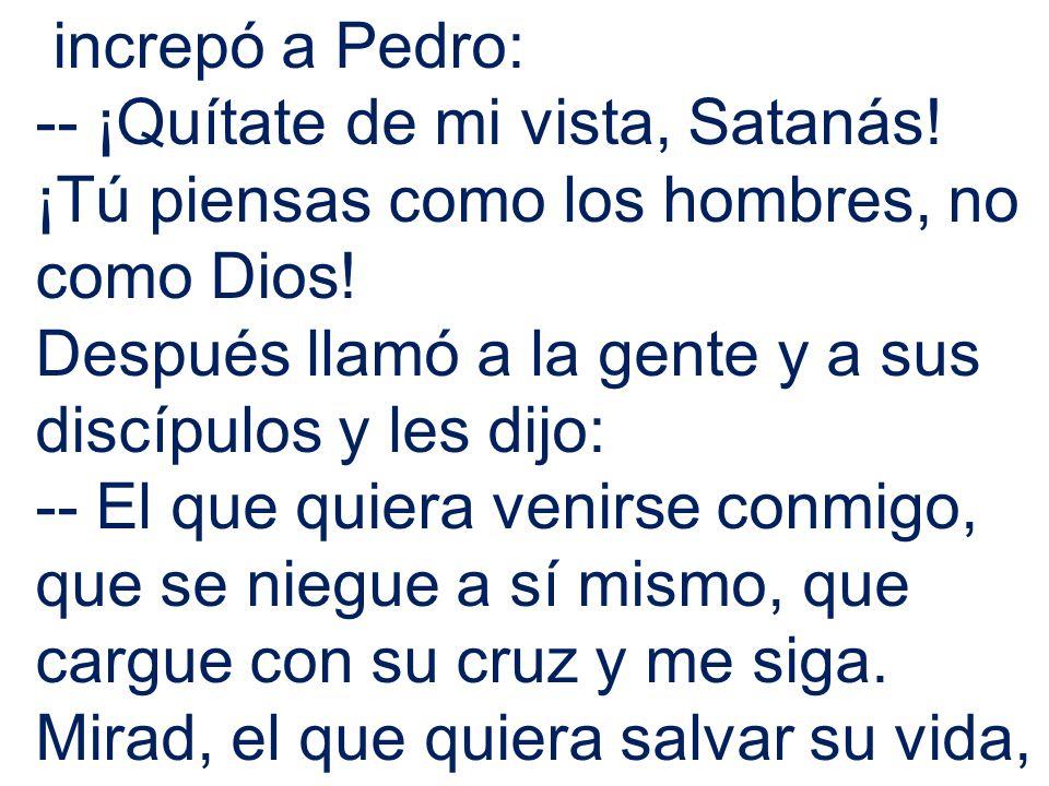 increpó a Pedro: -- ¡Quítate de mi vista, Satanás.