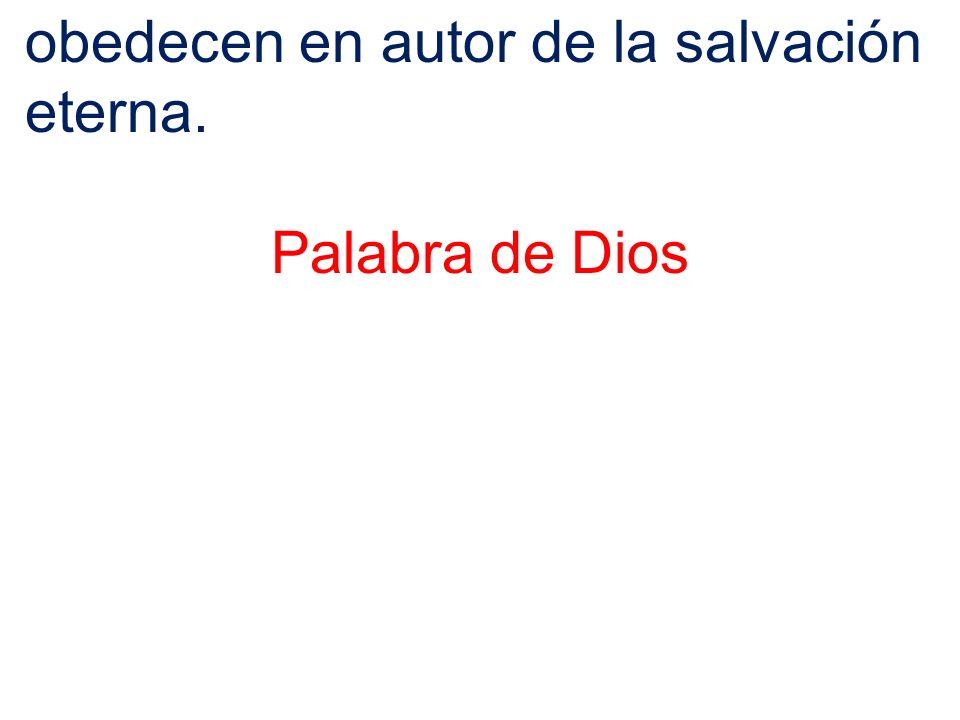 obedecen en autor de la salvación eterna. Palabra de Dios