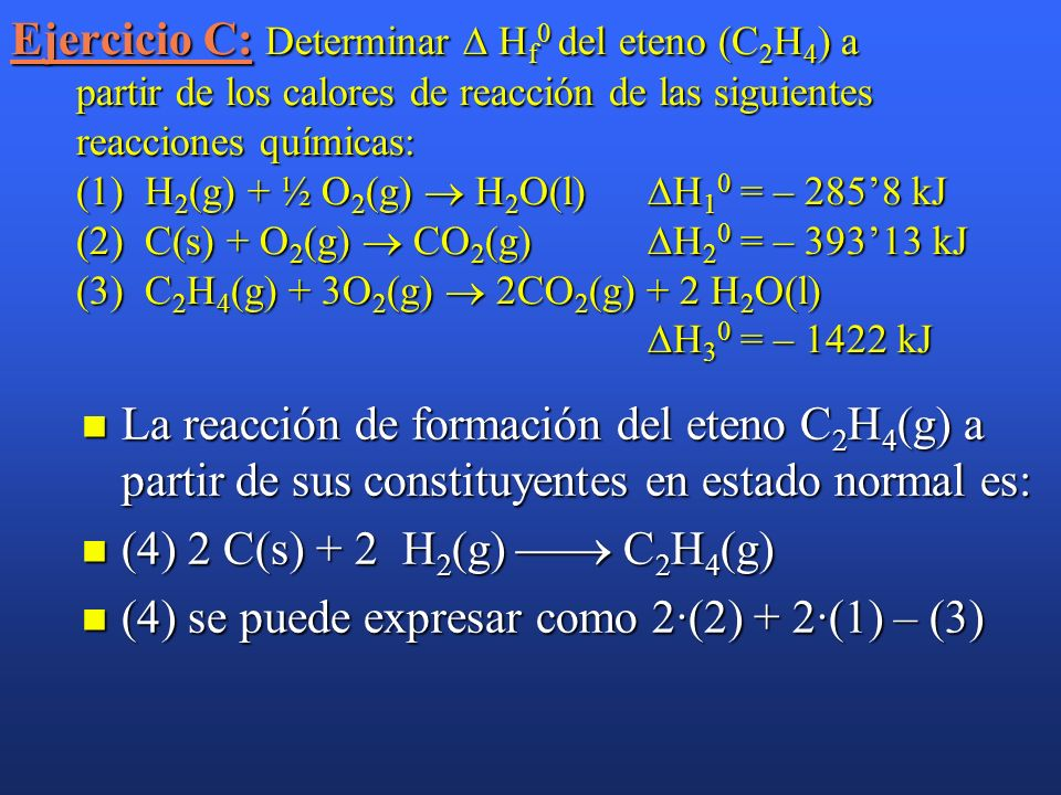 Ejercicio B: Conocidas las entalpías estándar de formación del butano (C 4 H 10 ), agua líquida y CO 2, cuyos valores son respectivamente –1247, –2858