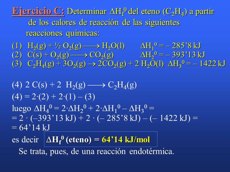 Ejercicio C: Determinar H f 0 del eteno (C 2 H 4 ) a partir de los calores de reacción de las siguientes reacciones químicas: (1) H 2 (g) + ½ O 2 (g)