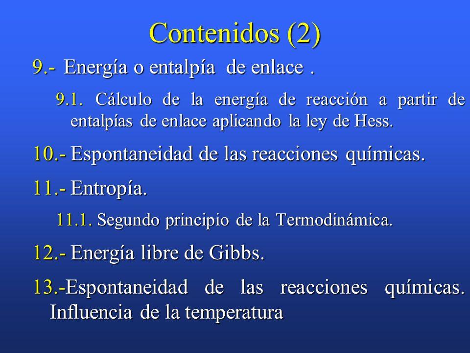 Contenidos (1) 1.-Sistemas, estados y funciones de estado. 2.-Primer principio de la Termodinámica. 3.-Energía interna y entalpía. Reacciones a volume
