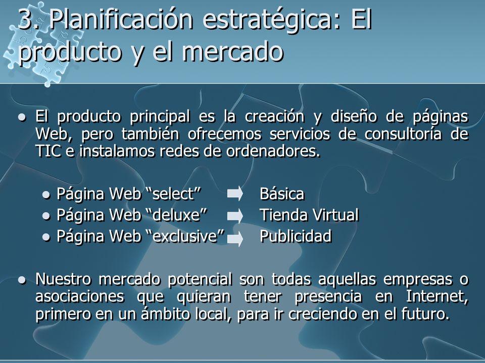 3. Planificación estratégica: El producto y el mercado El producto principal es la creación y diseño de páginas Web, pero también ofrecemos servicios