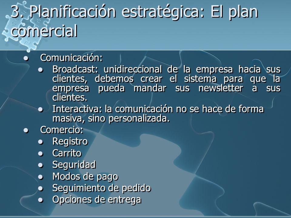 3. Planificación estratégica: El plan comercial Comunicación: Broadcast: unidireccional de la empresa hacia sus clientes, debemos crear el sistema par