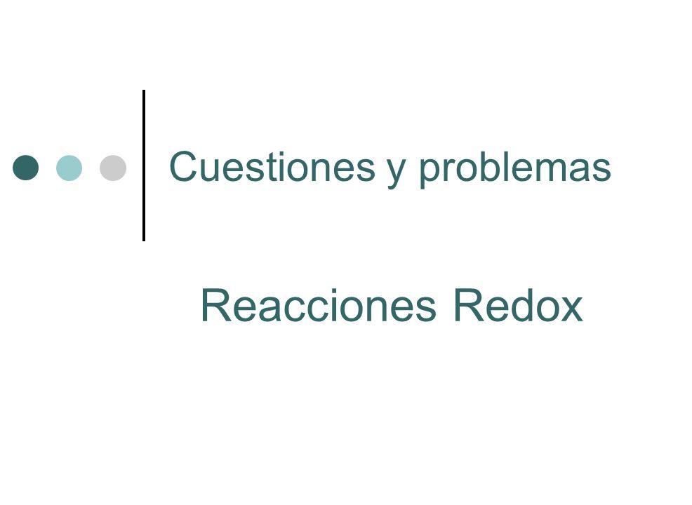 Cuestiones y problemas Reacciones Redox