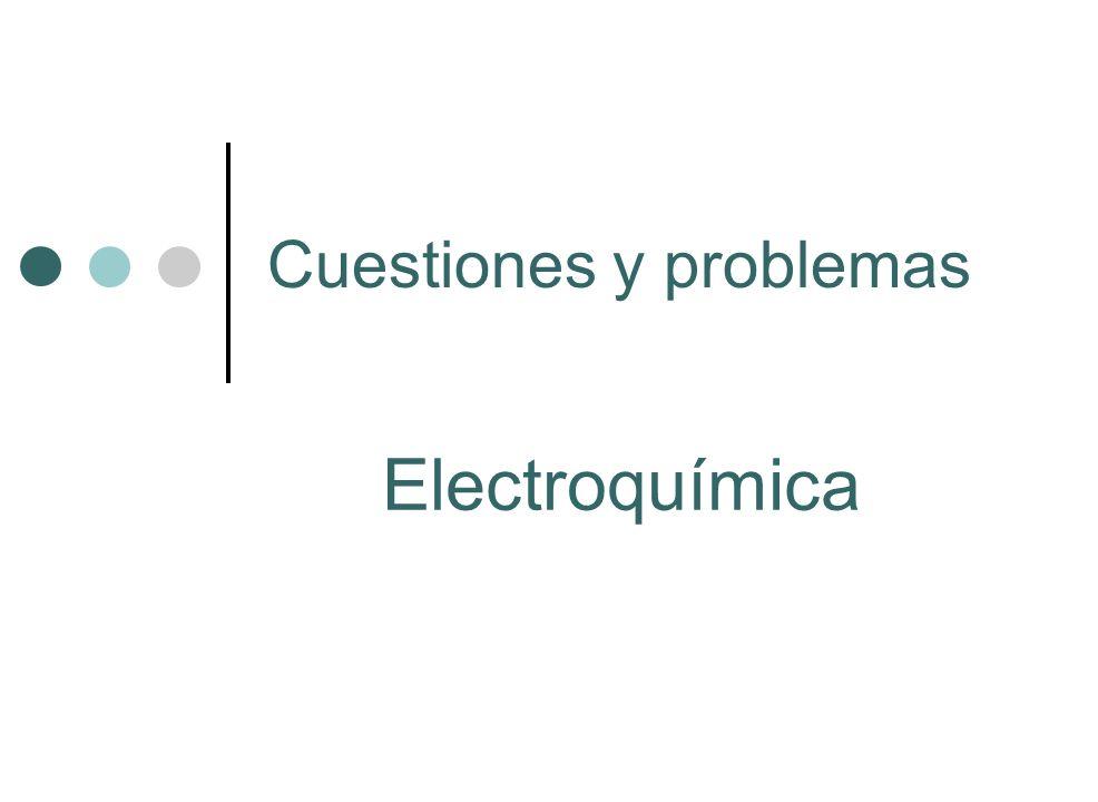 Cuestiones y problemas Electroquímica