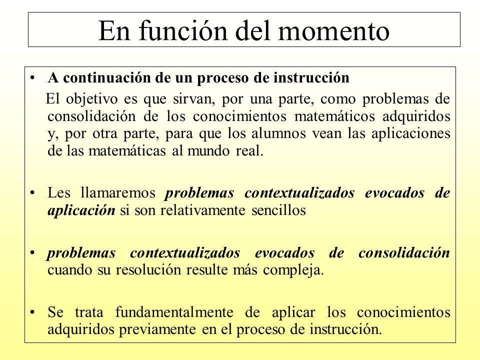 Al inicio de un tema o unidad didáctica con el objetivo de que sirvan para la construcción de los objetos matemáticos.