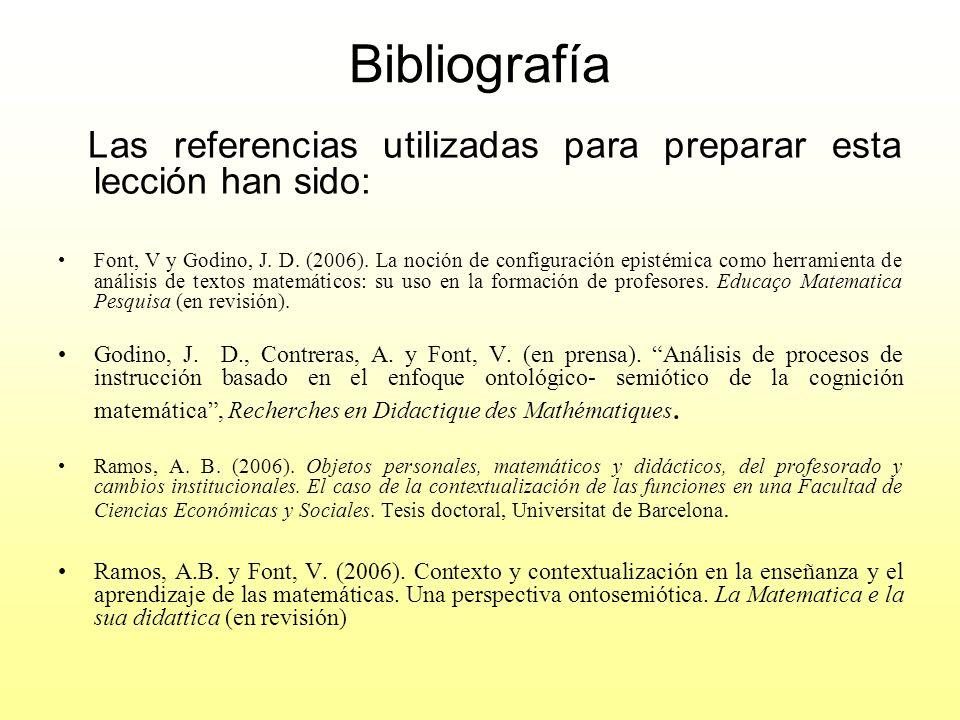 Bibliografía Las referencias utilizadas para preparar esta lección han sido: Font, V y Godino, J. D. (2006). La noción de configuración epistémica com