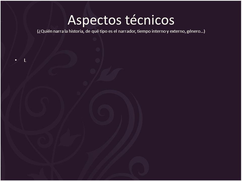 Aspectos técnicos (¿Quién narra la historia, de qué tipo es el narrador, tiempo interno y externo, género…) L