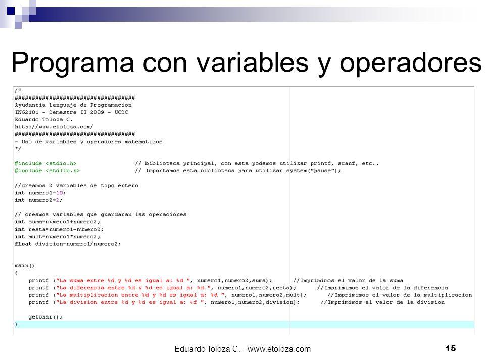 Eduardo Toloza C. - www.etoloza.com15 Programa con variables y operadores