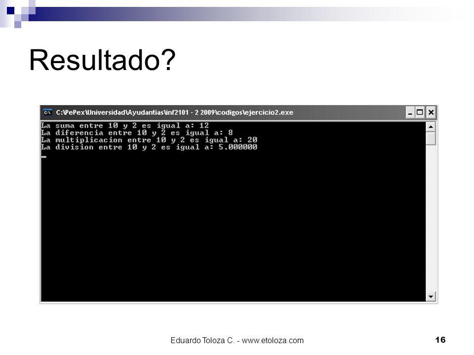 Eduardo Toloza C. - www.etoloza.com16 Resultado?