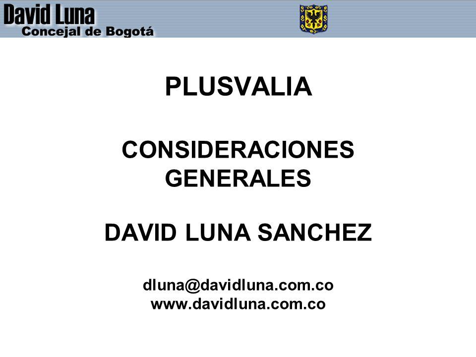 PLUSVALIA CONSIDERACIONES GENERALES DAVID LUNA SANCHEZ dluna@davidluna.com.co www.davidluna.com.co