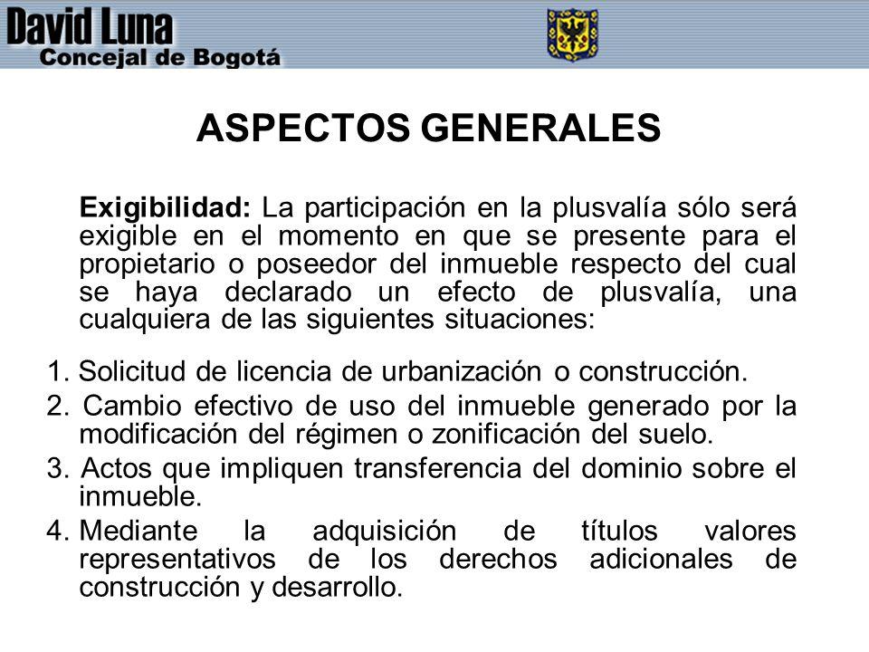 ASPECTOS GENERALES Exigibilidad: La participación en la plusvalía sólo será exigible en el momento en que se presente para el propietario o poseedor d