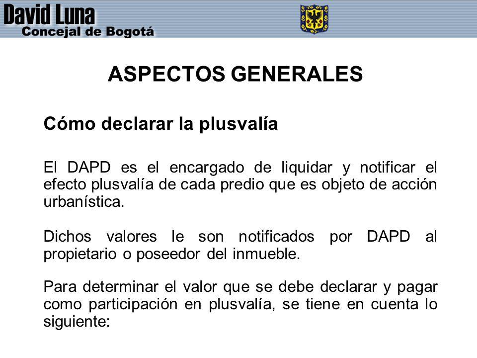 ASPECTOS GENERALES Cómo declarar la plusvalía El DAPD es el encargado de liquidar y notificar el efecto plusvalía de cada predio que es objeto de acci