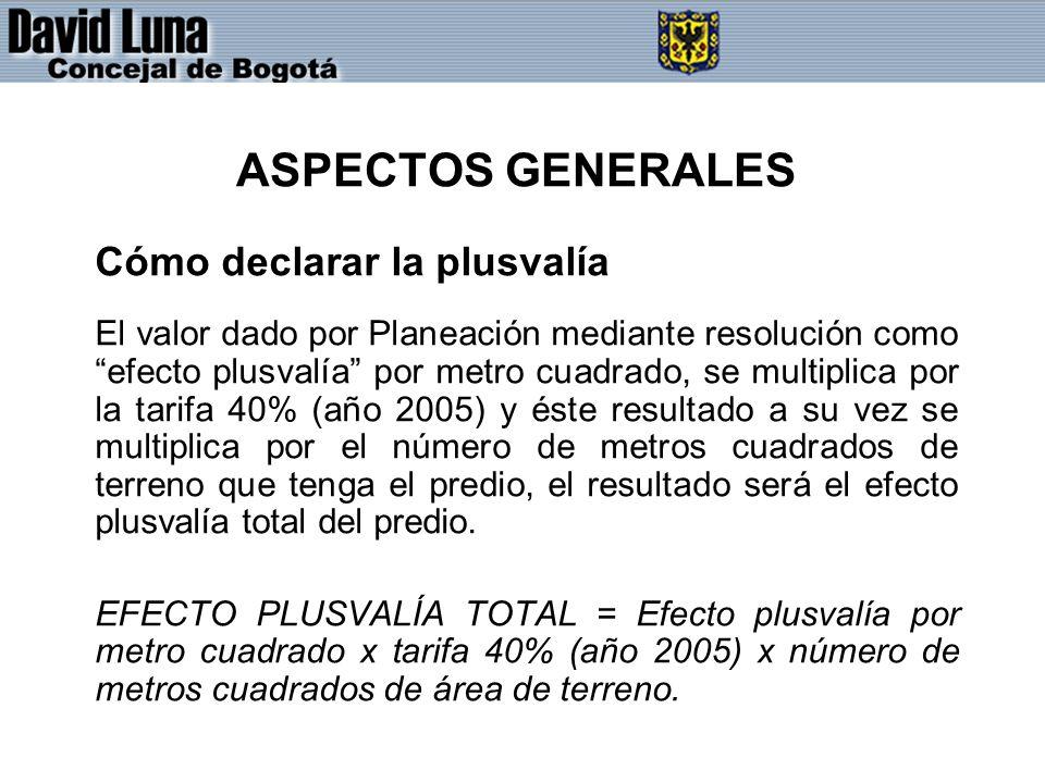 ASPECTOS GENERALES Cómo declarar la plusvalía El valor dado por Planeación mediante resolución como efecto plusvalía por metro cuadrado, se multiplica