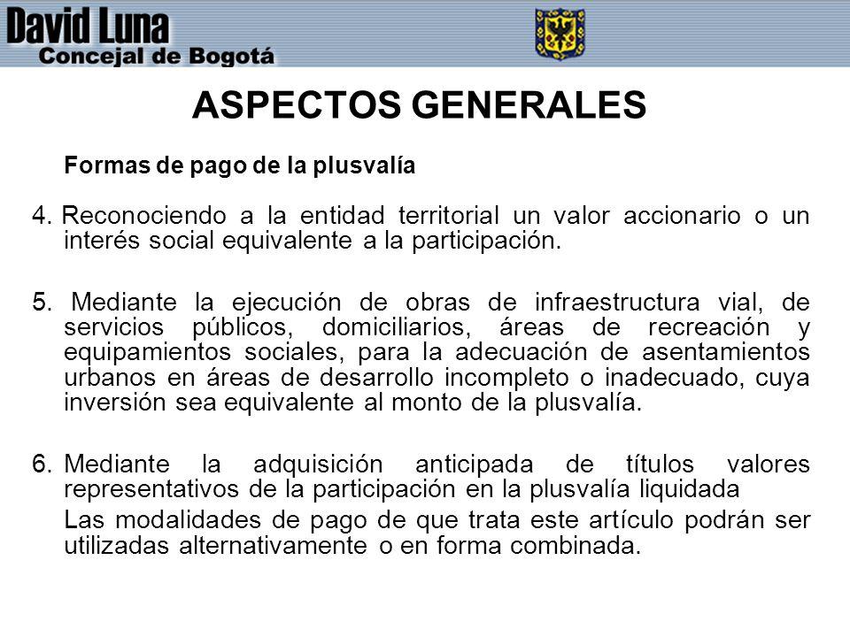 ASPECTOS GENERALES Formas de pago de la plusvalía 4. Reconociendo a la entidad territorial un valor accionario o un interés social equivalente a la pa