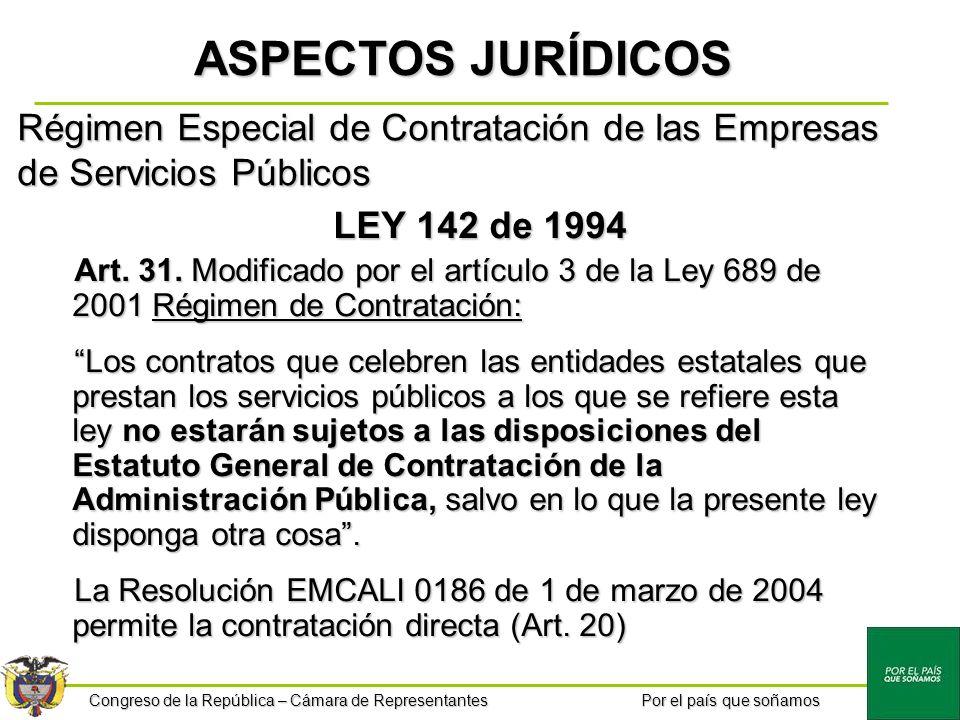 Congreso de la República – Cámara de Representantes Por el país que soñamos Régimen Especial de Contratación de las Empresas de Servicios Públicos LEY 142 de 1994 Art.