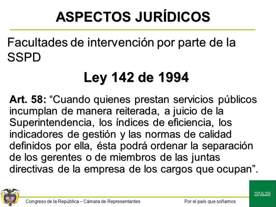 Congreso de la República – Cámara de Representantes Por el país que soñamos Ley 142 de 1994 Art. 58: Cuando quienes prestan servicios públicos incumpl