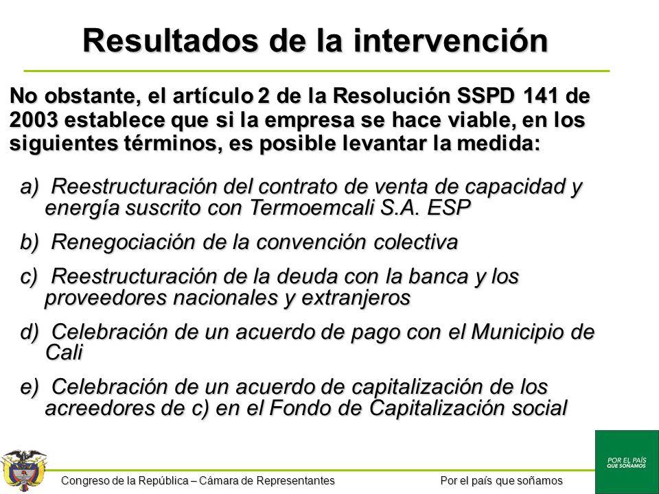 Congreso de la República – Cámara de Representantes Por el país que soñamos Resultados de la intervención No obstante, el artículo 2 de la Resolución