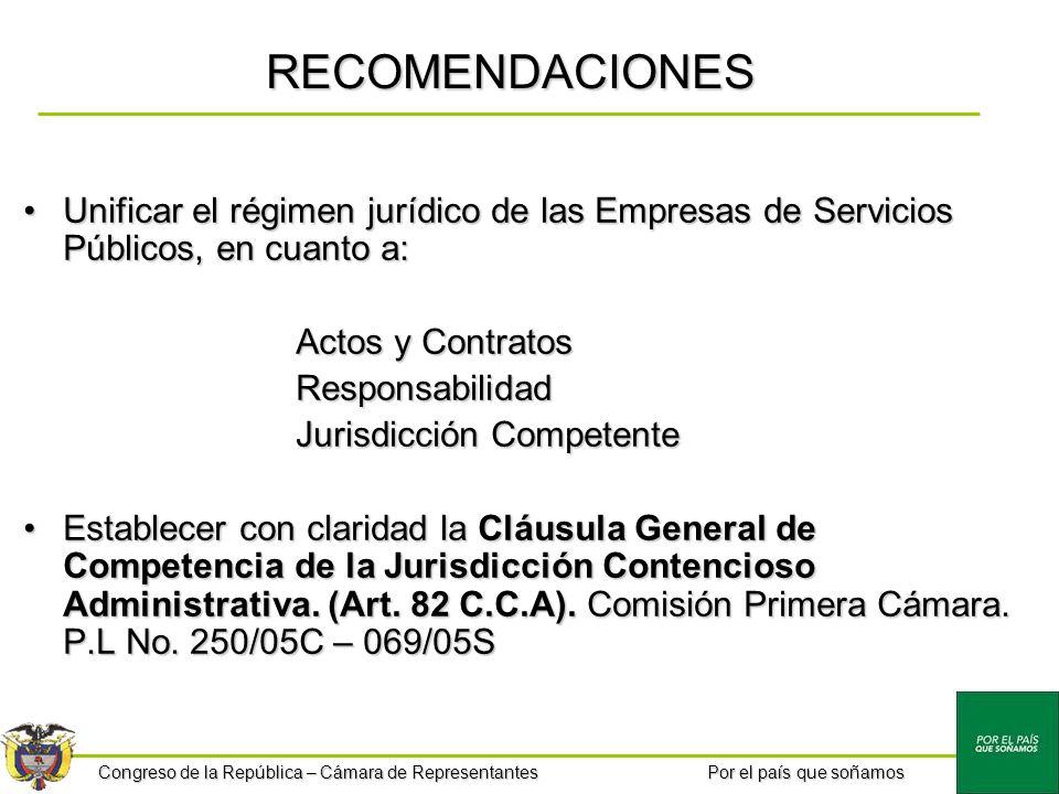 Congreso de la República – Cámara de Representantes Por el país que soñamos RECOMENDACIONES Unificar el régimen jurídico de las Empresas de Servicios