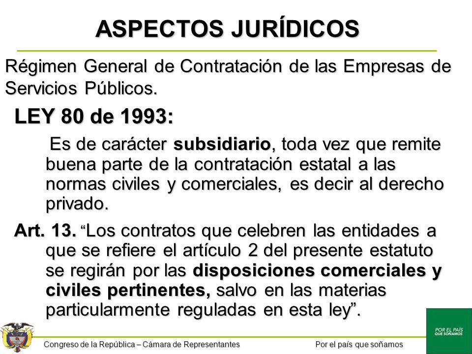 Congreso de la República – Cámara de Representantes Por el país que soñamos Régimen General de Contratación de las Empresas de Servicios Públicos. LEY