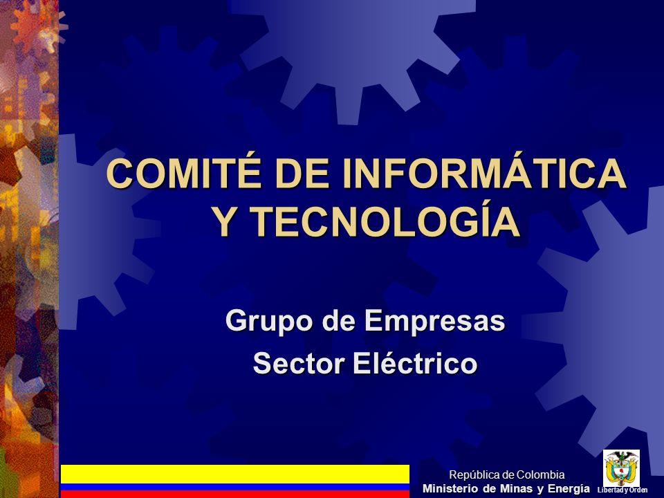 COMITÉ DE INFORMÁTICA Y TECNOLOGÍA Grupo de Empresas Sector Eléctrico República de Colombia Ministerio de Minas y Energía Libertad y Orden