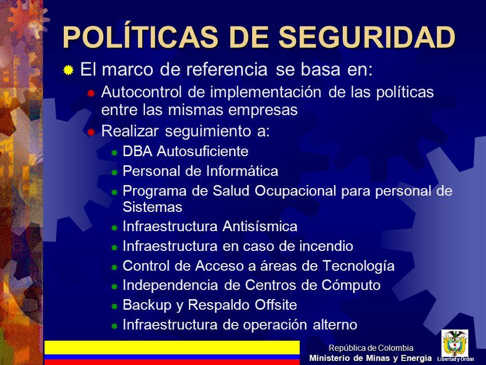 POLÍTICAS DE SEGURIDAD El marco de referencia se basa en: Autocontrol de implementación de las políticas entre las mismas empresas Realizar seguimient