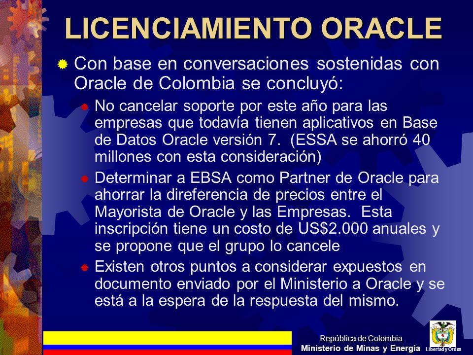 LICENCIAMIENTO ORACLE Con base en conversaciones sostenidas con Oracle de Colombia se concluyó: No cancelar soporte por este año para las empresas que