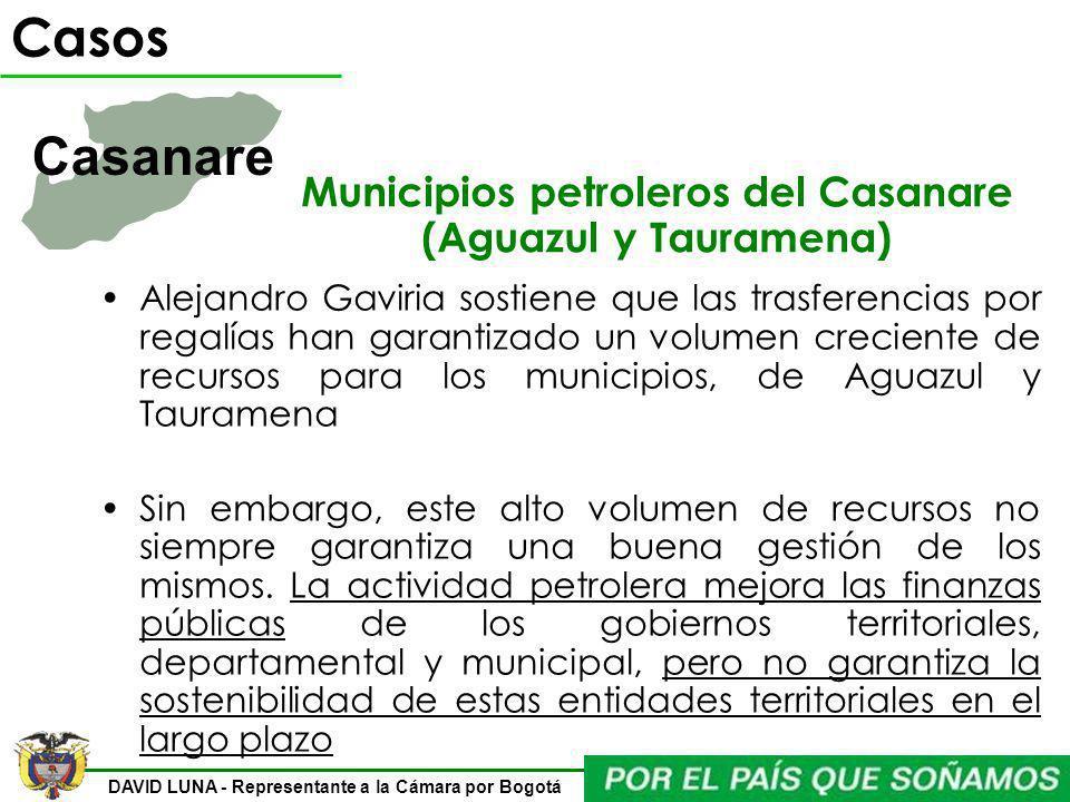 DAVID LUNA - Representante a la Cámara por Bogotá Municipios petroleros del Casanare (Aguazul y Tauramena) Alejandro Gaviria sostiene que las trasfere