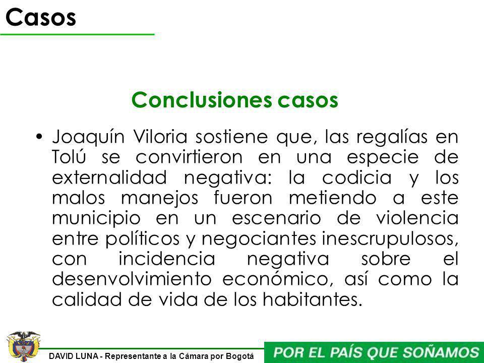 DAVID LUNA - Representante a la Cámara por Bogotá Conclusiones casos Joaquín Viloria sostiene que, las regalías en Tolú se convirtieron en una especie