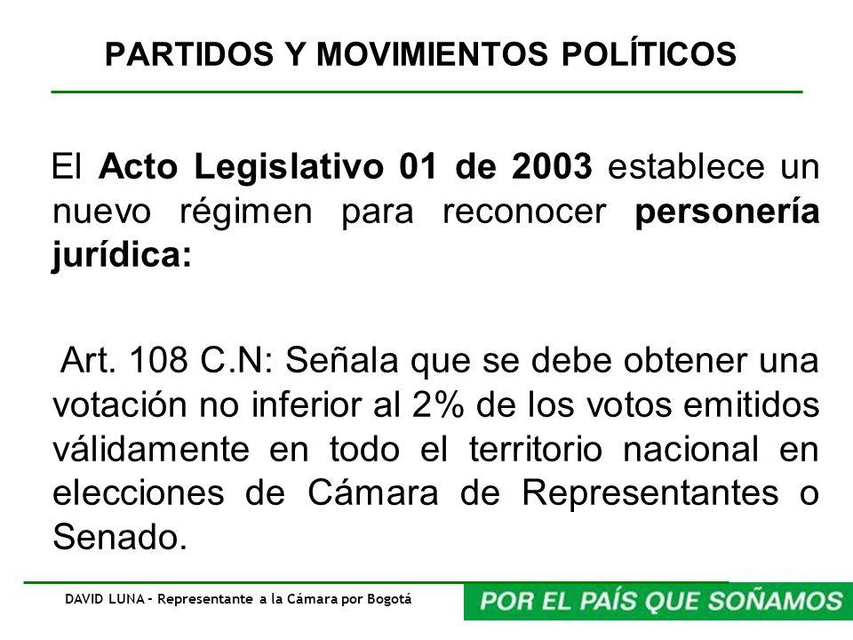 PARTIDOS Y MOVIMIENTOS POLÍTICOS El Acto Legislativo 01 de 2003 establece un nuevo régimen para reconocer personería jurídica: Art. 108 C.N: Señala qu