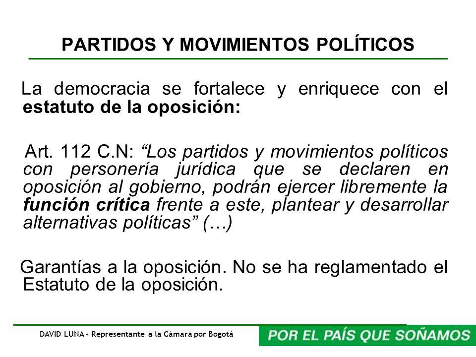PARTIDOS Y MOVIMIENTOS POLÍTICOS La democracia se fortalece y enriquece con el estatuto de la oposición: Art. 112 C.N: Los partidos y movimientos polí