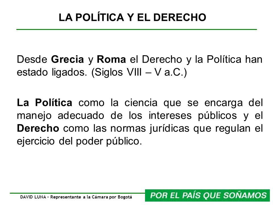 LA POLÍTICA Y EL DERECHO Desde Grecia y Roma el Derecho y la Política han estado ligados. (Siglos VIII – V a.C.) La Política como la ciencia que se en