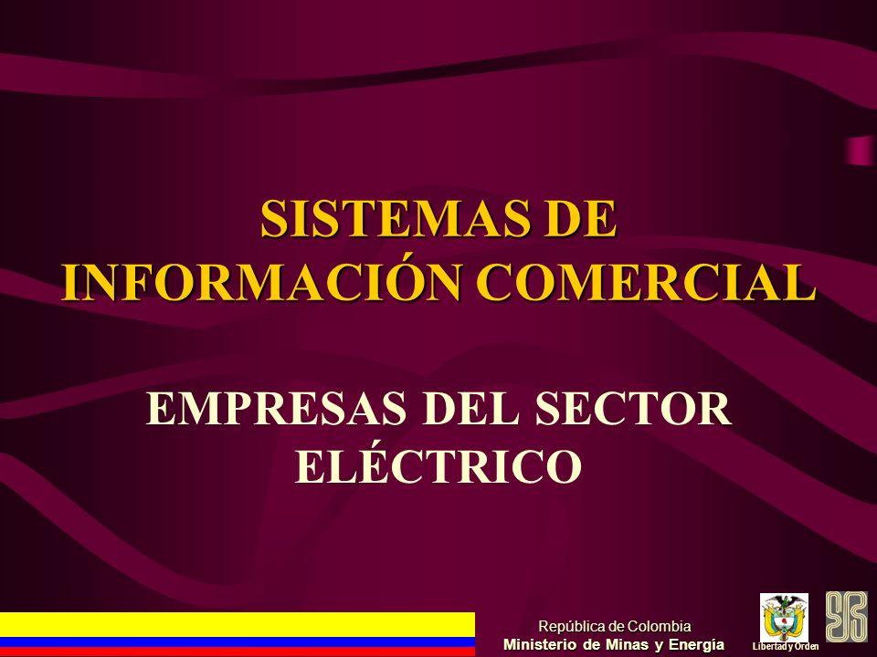 SISTEMAS DE INFORMACIÓN COMERCIAL República de Colombia Ministerio de Minas y Energía Libertad y Orden EMPRESAS DEL SECTOR ELÉCTRICO