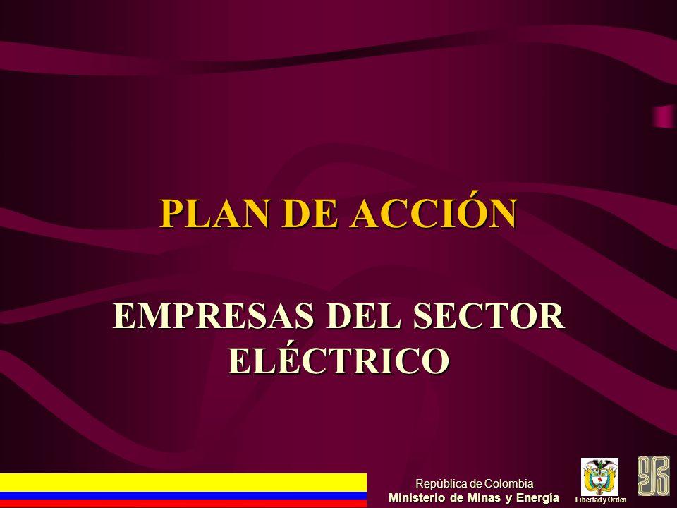 PLAN DE ACCIÓN EMPRESAS DEL SECTOR ELÉCTRICO República de Colombia Ministerio de Minas y Energía Libertad y Orden