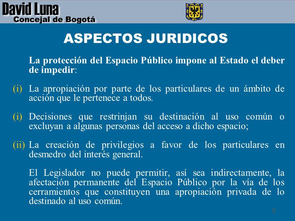 6 ASPECTOS JURIDICOS El Espacio Público y la Propiedad Privada: u Algunos elementos estructurales de los inmuebles de propiedad privada se integran naturalmente al espacio público urbano.