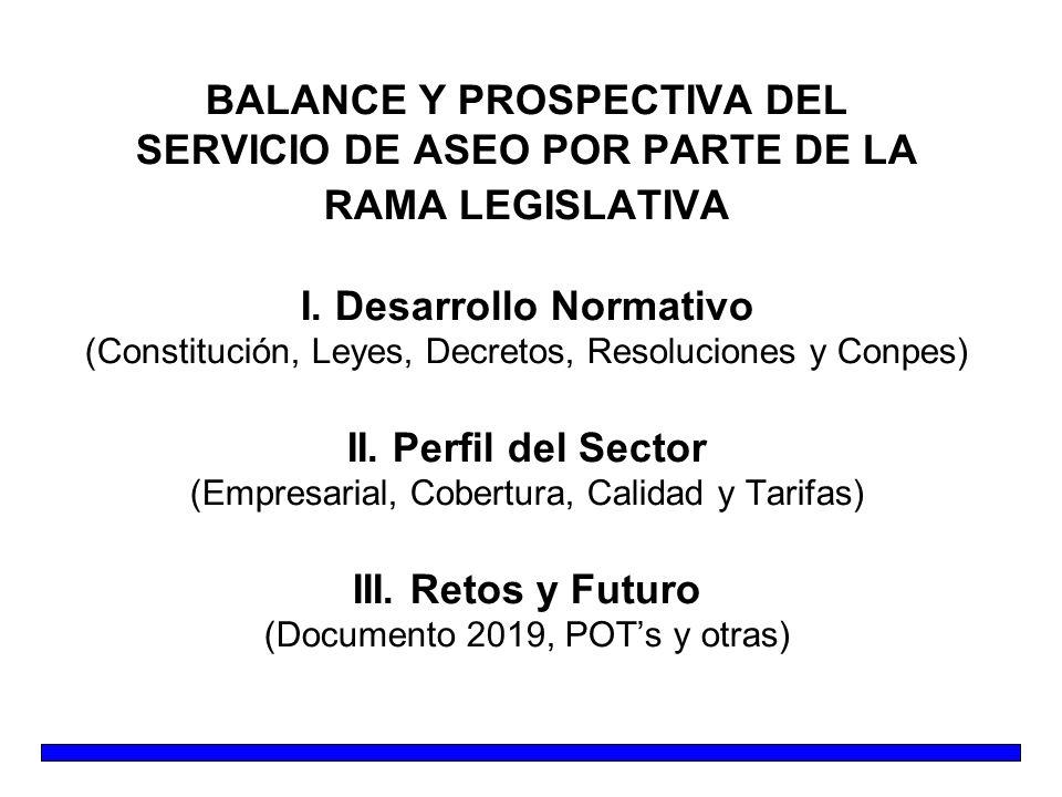 BALANCE Y PROSPECTIVA DEL SERVICIO DE ASEO POR PARTE DE LA RAMA LEGISLATIVA I. Desarrollo Normativo (Constitución, Leyes, Decretos, Resoluciones y Con