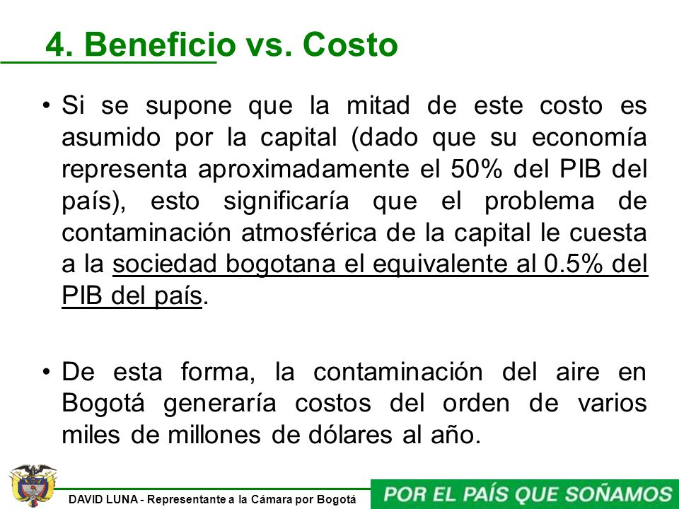DAVID LUNA - Representante a la Cámara por Bogotá 4. Beneficio vs. Costo Si se supone que la mitad de este costo es asumido por la capital (dado que s