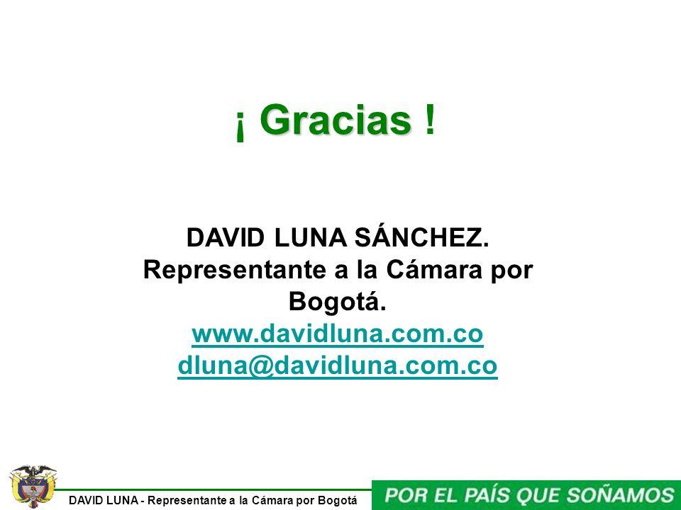 DAVID LUNA - Representante a la Cámara por Bogotá Gracias ¡ Gracias ! DAVID LUNA SÁNCHEZ. Representante a la Cámara por Bogotá. www.davidluna.com.co d