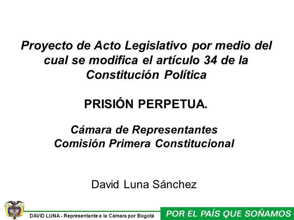 DAVID LUNA - Representante a la Cámara por Bogotá Proyecto de Acto Legislativo por medio del cual se modifica el artículo 34 de la Constitución Políti